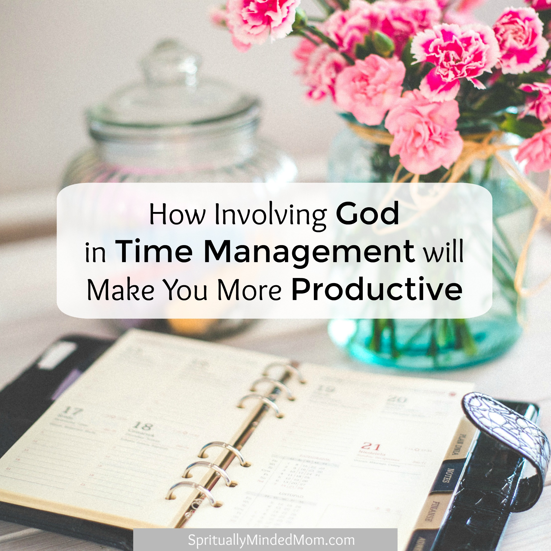 How Involving God in Time Management Will Make You More Productive