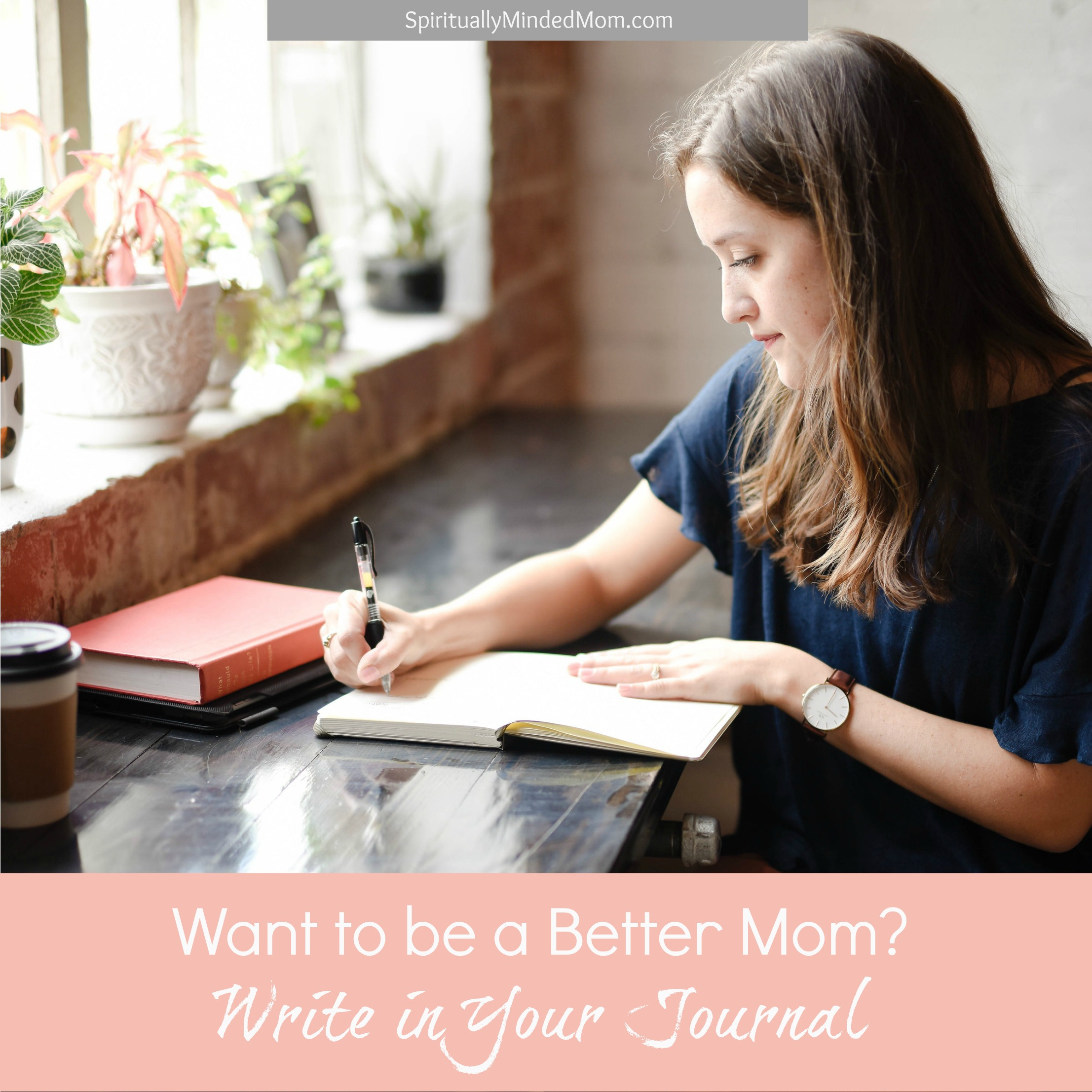 Want to be a Better Mom? Write in your Journal
