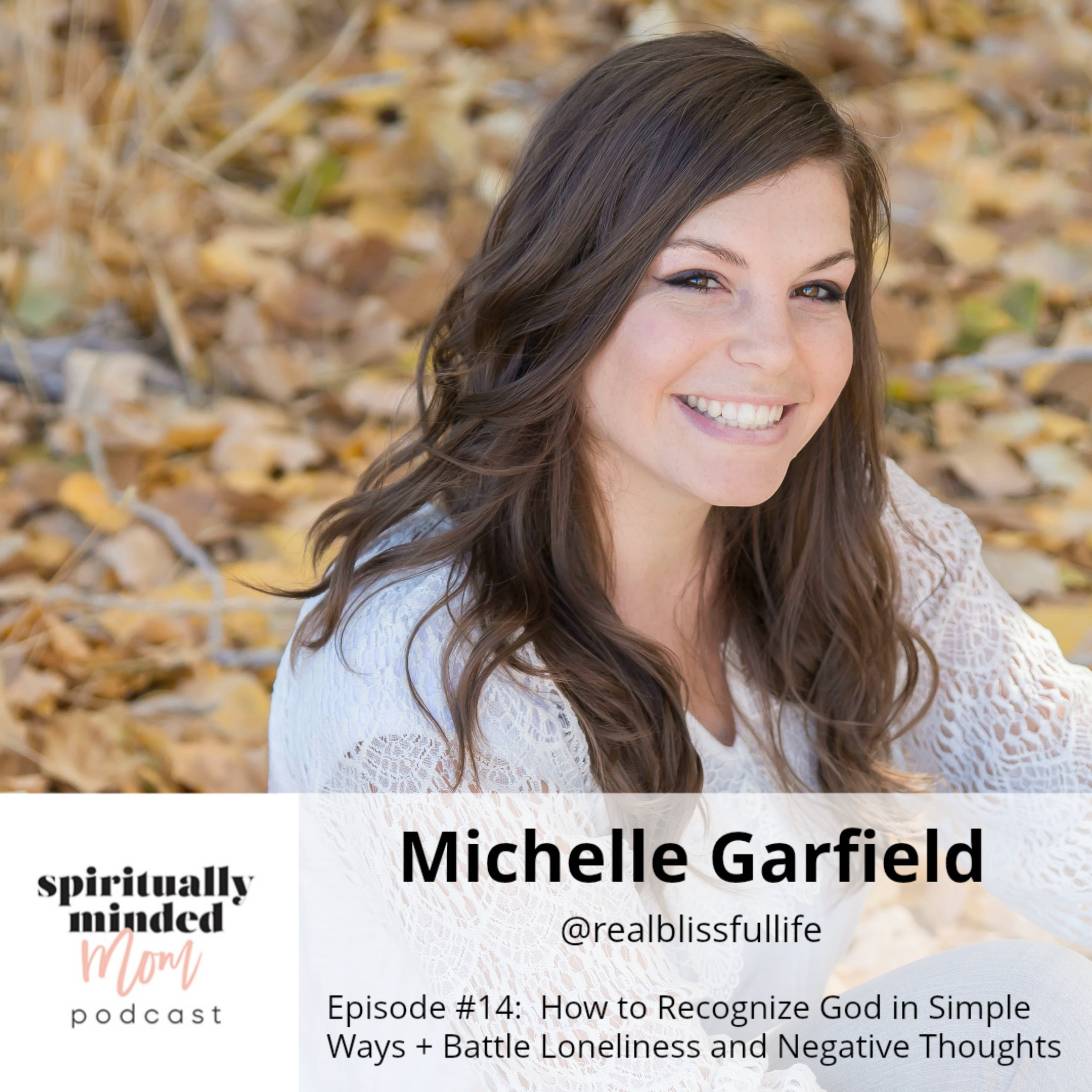 SMM 014:  How to Recognize God in Simple Ways + Battle Loneliness and Negative Thoughts || Michelle Garfield