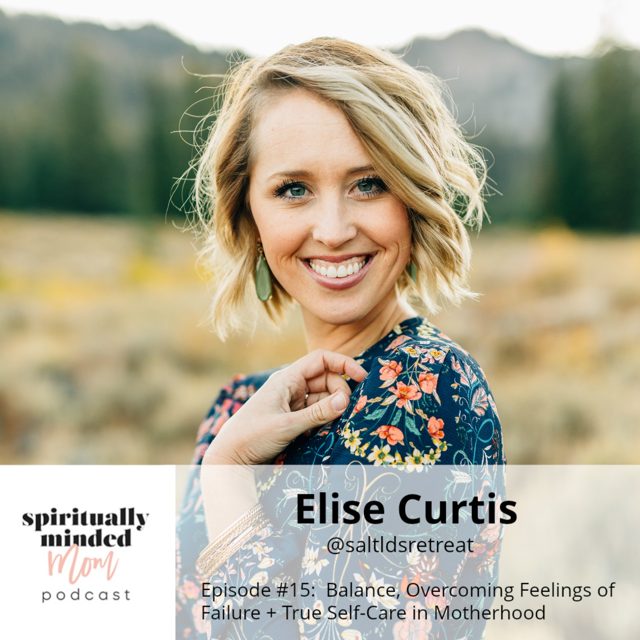 SMM 015: Balance + Overcoming Feelings of Failure + True Self-Care in Motherhood  || Elise Curtis
