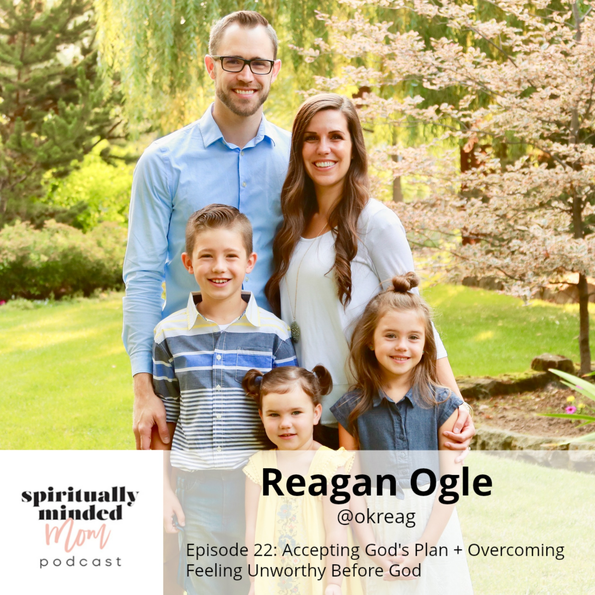 SMM 022: Accepting God's Plan + Overcoming Feeling Unworthy Before God || Reagan Ogle