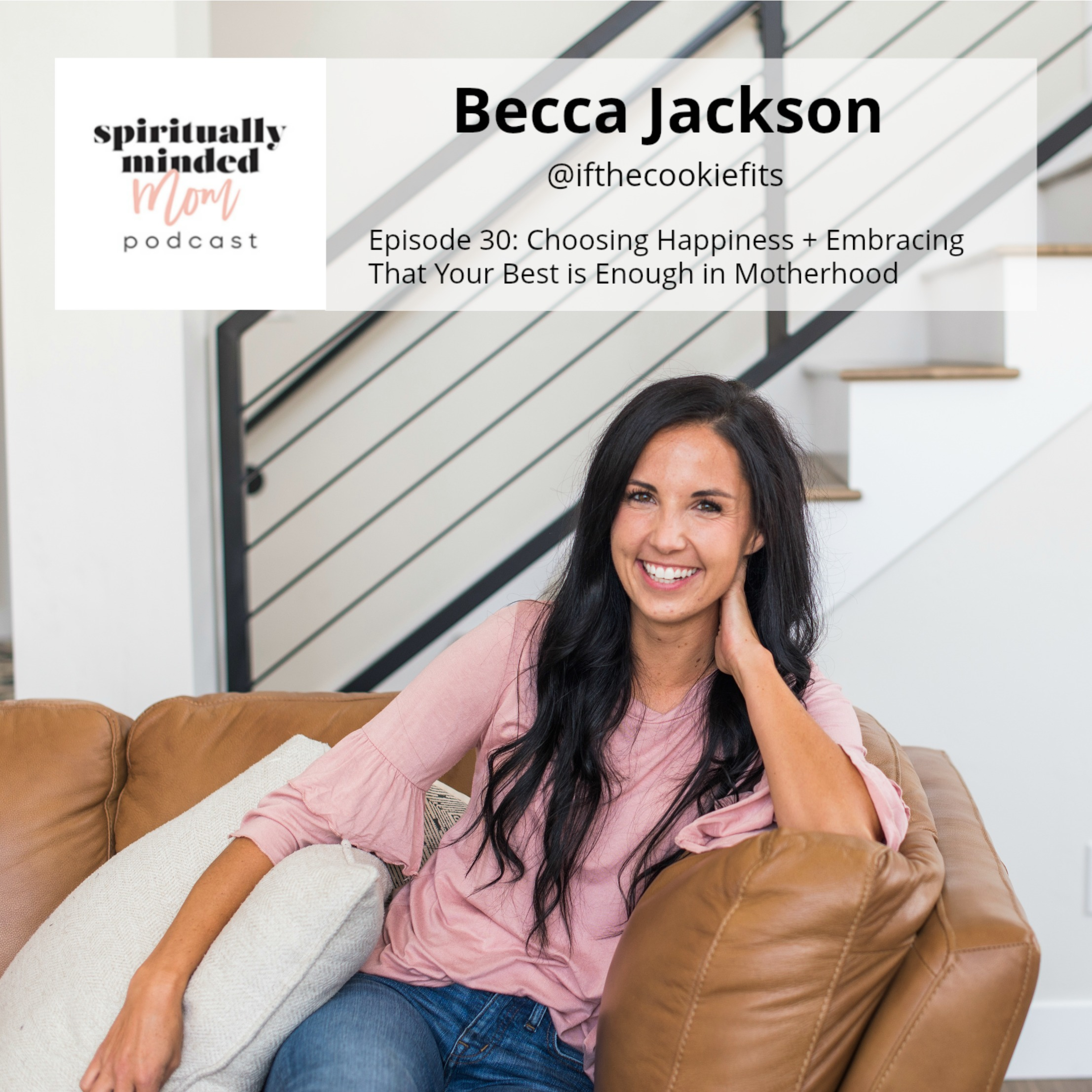 SMM 030: Choosing Happiness + Embracing That Your Best is Enough in Motherhood || Becca Jackson