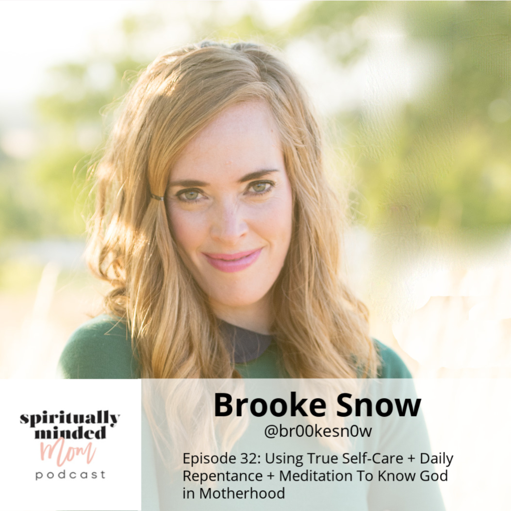 SMM 032: Using True Self-Care + Daily Repentance + Meditation To Know God in Motherhood || Brooke Snow