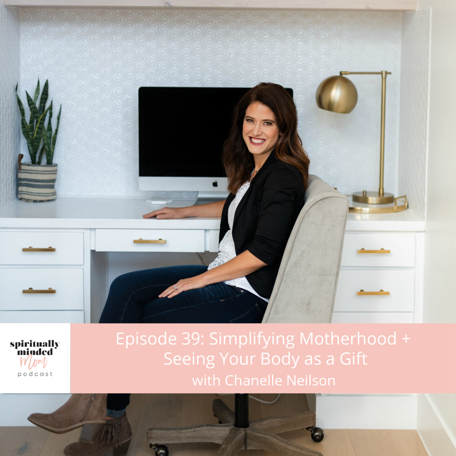 SMM 039: Simplifying Motherhood + Seeing Your Body as a Gift || Chanelle Neilson