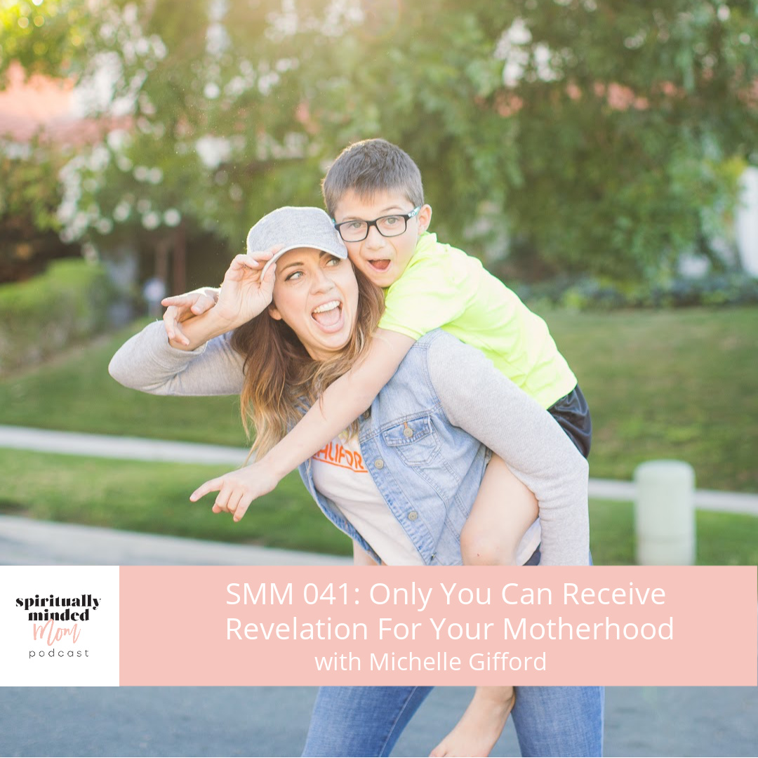 SMM 041: Only You Can Receive Revelation for Your Motherhood || Michelle Gifford