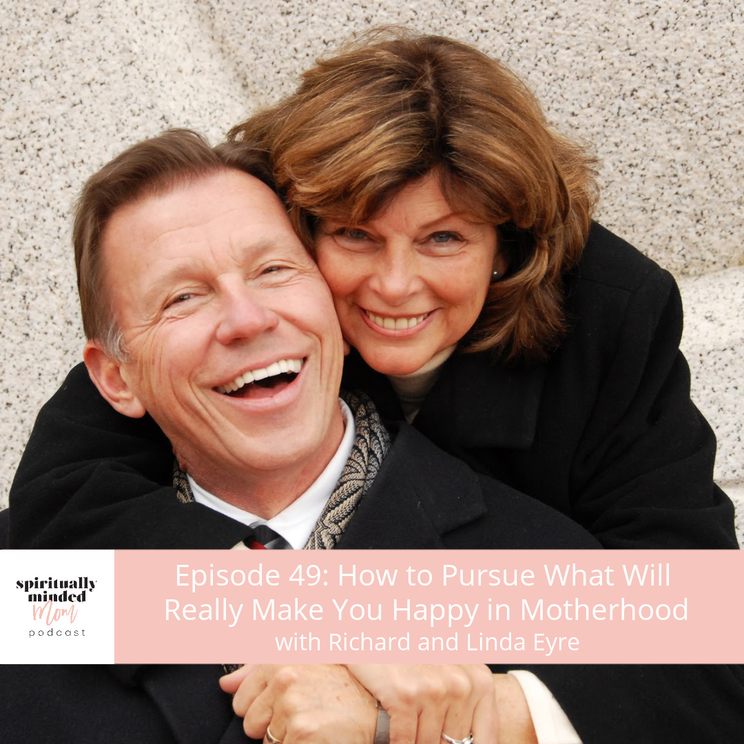 SMM 049: How to Pursue What Will Really Make You Happy in Motherhood|| Richard and Linda Eyre