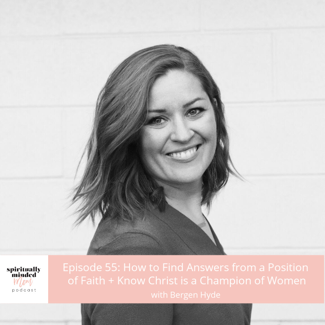 SMM 055: How to Find Answers from a Position of Faith + Know Christ is a Champion of Women || Bergen Hyde