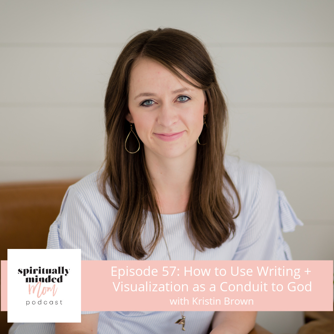 SMM 057: How to Use Writing + Visualization as a Conduit to God|| Kristin Brown