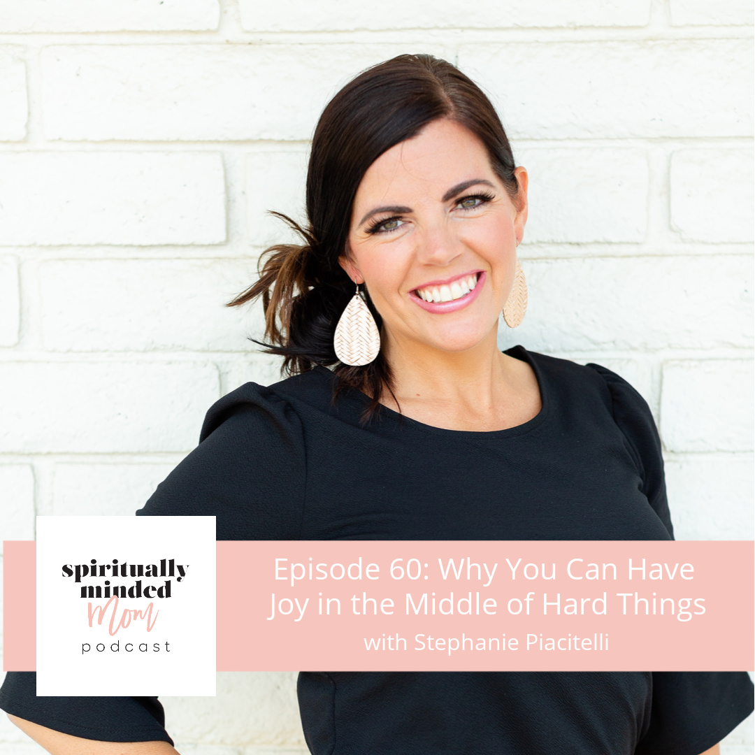SMM 060: Why You Can Have Joy in the Middle of Hard Things || Stephanie Piacitelli