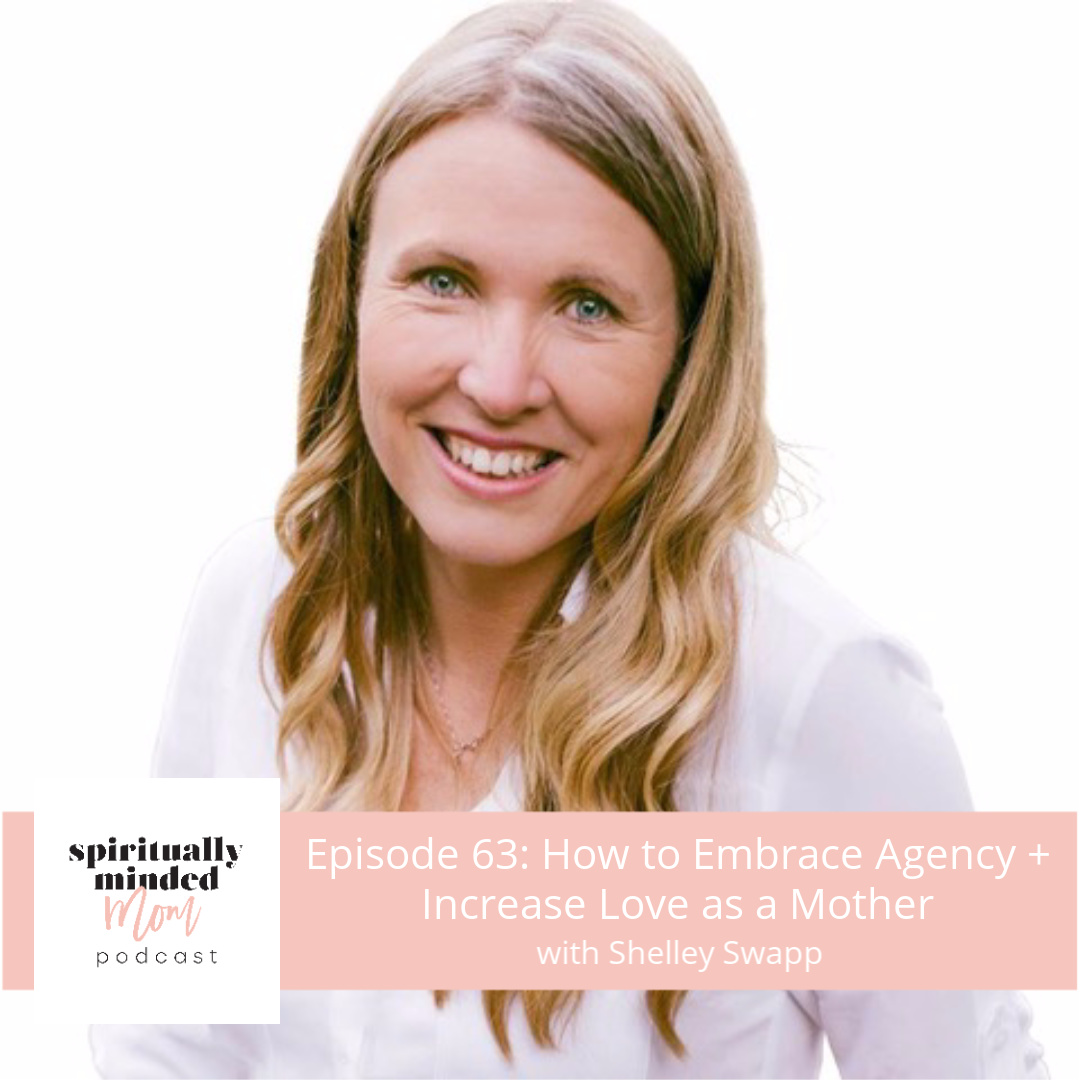 SMM 063: How to Embrace Agency + Increase Love as a Mother || Shelley Swapp