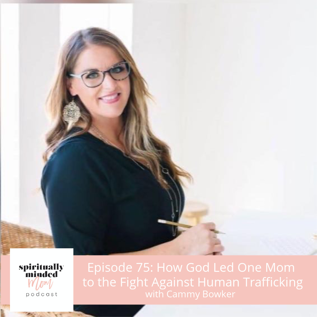 SMM 075: How God Led One Mom to the Fight Against Human Trafficking|| Cammy Bowker