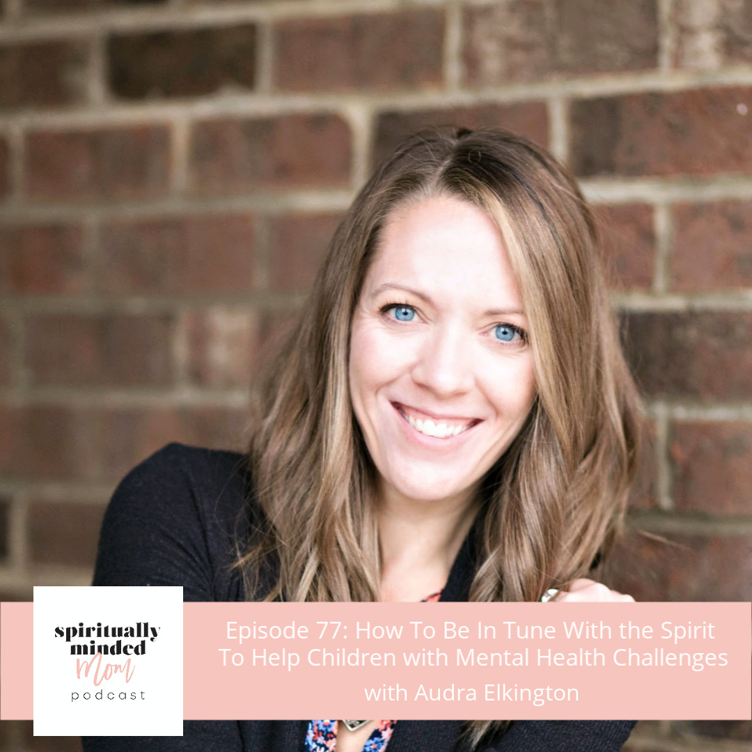 SMM 077: How To Be In Tune With The Spirit To Help Children with Mental Health Challenges||Audra Elkington