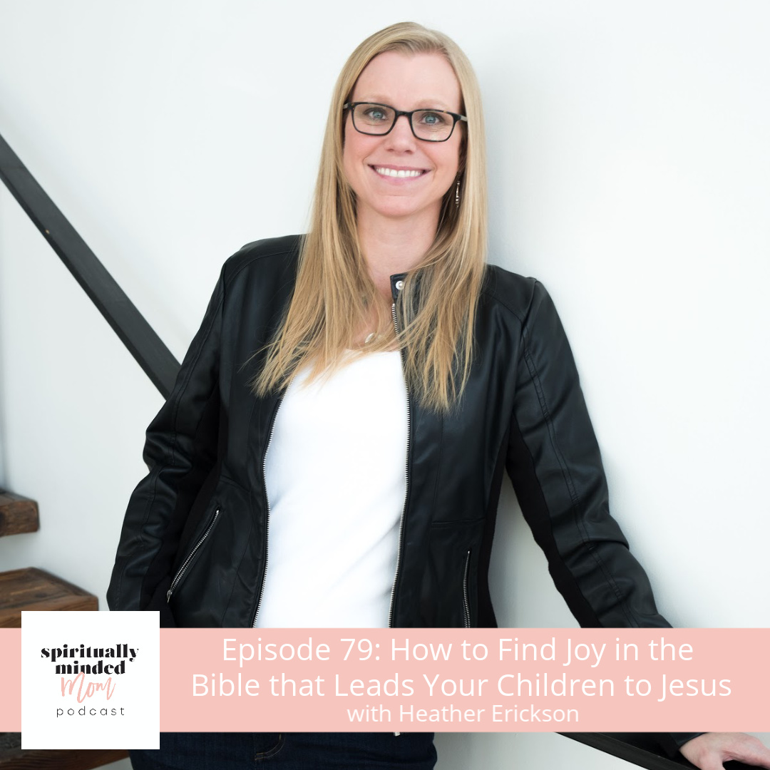 SMM 079: How to Find Joy in the Bible that Leads Your Children to Jesus|| Heather Erickson