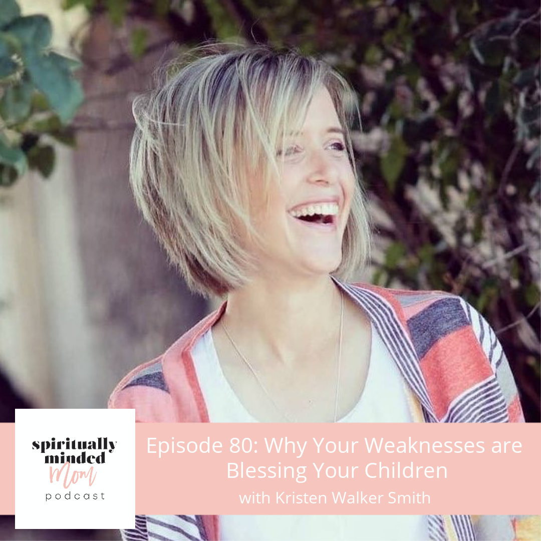 SMM 080: Why Your Weaknesses are Blessing Your Children   Kristen Walker Smith