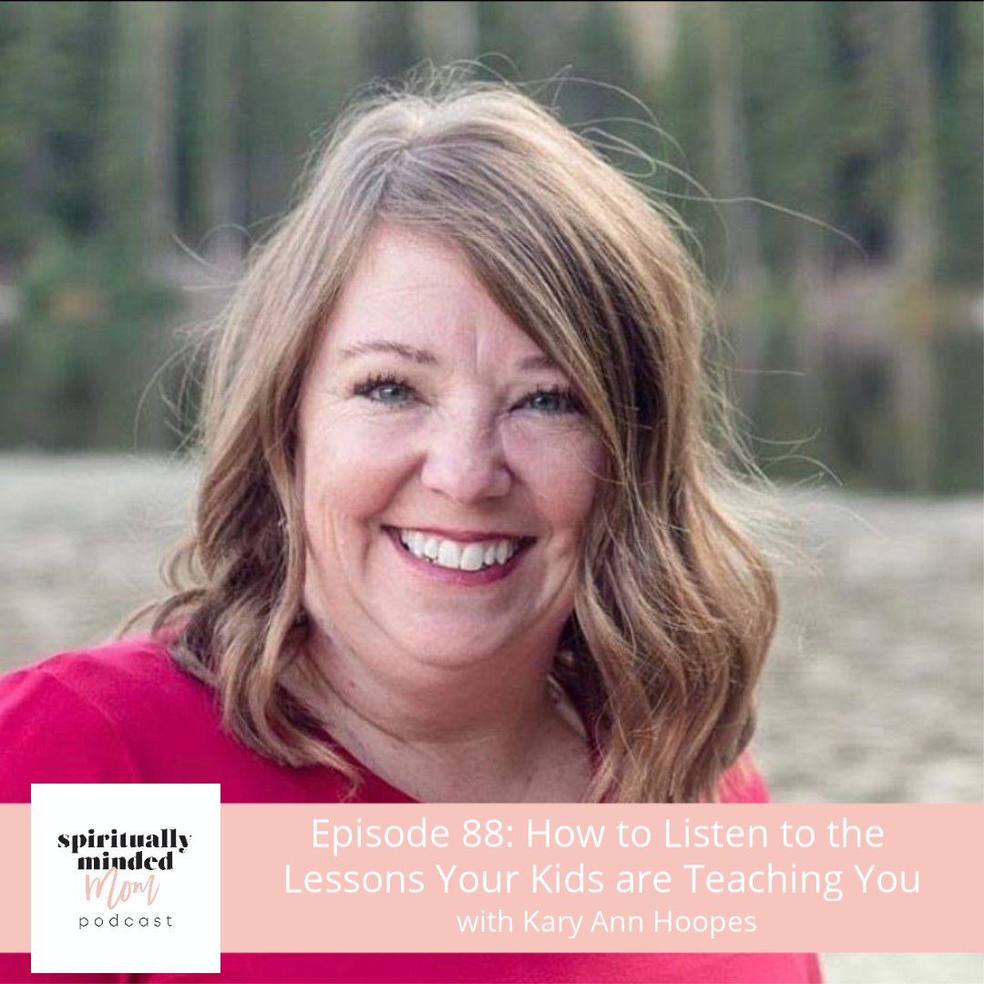SMM 088: How to Listen to the Lessons Your Kids are Teaching You|| Kary Ann Hoopes