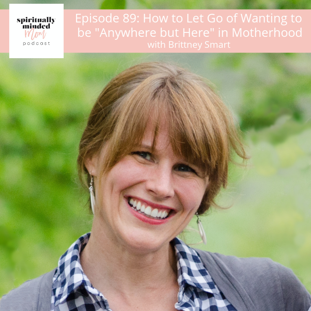 SMM 089: How to Let Go of Wanting to be Anywhere but Here in Motherhood || Brittney Smart