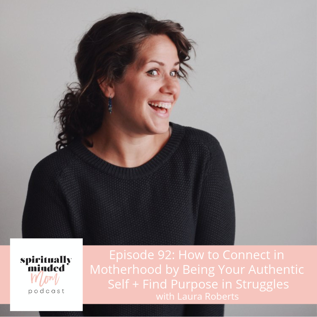 SMM 092: How to Connect in Motherhood by Being Your Authentic Self + Find Purpose in Struggles || Laura Roberts