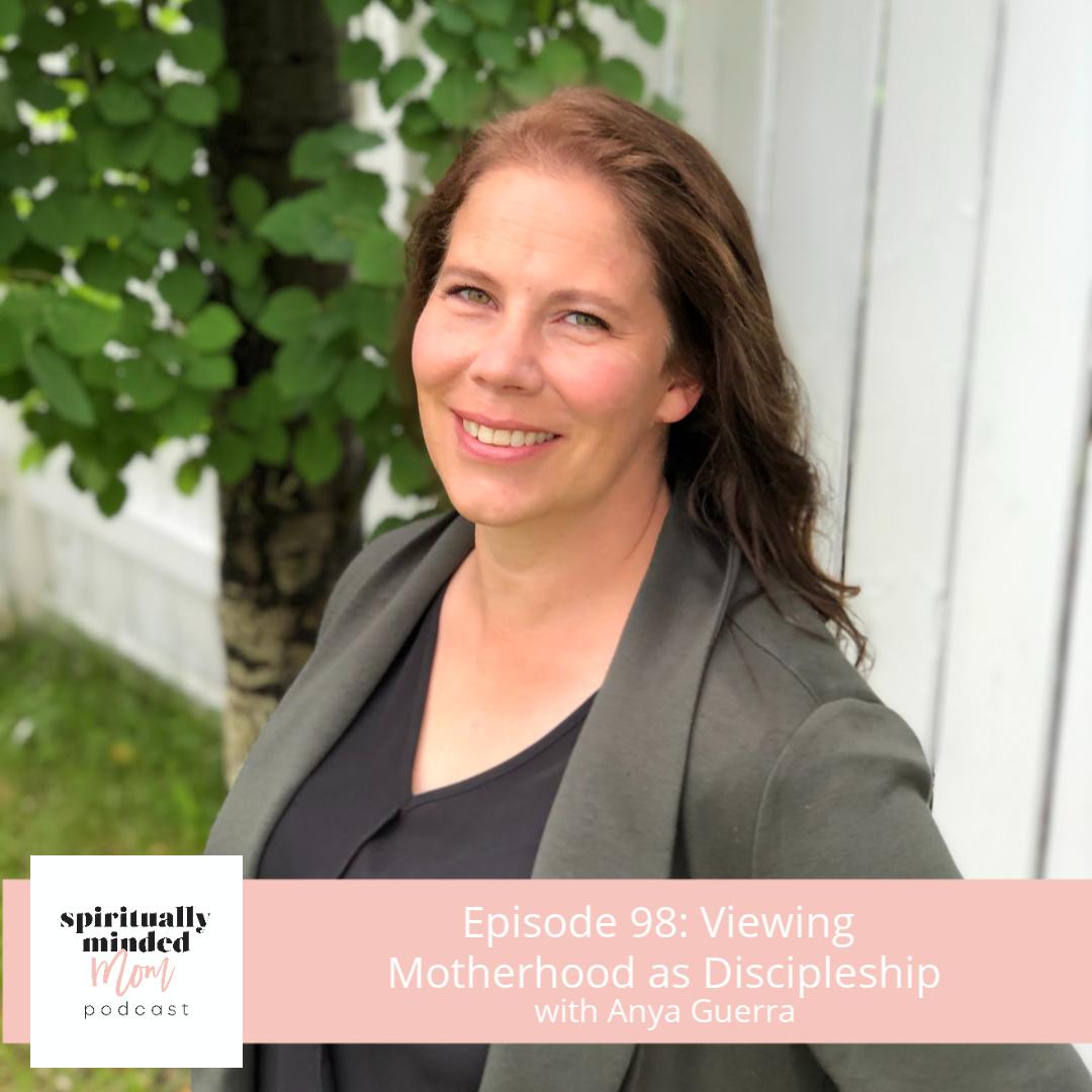 SMM 098: Viewing Motherhood as Discipleship || Anya Guerra