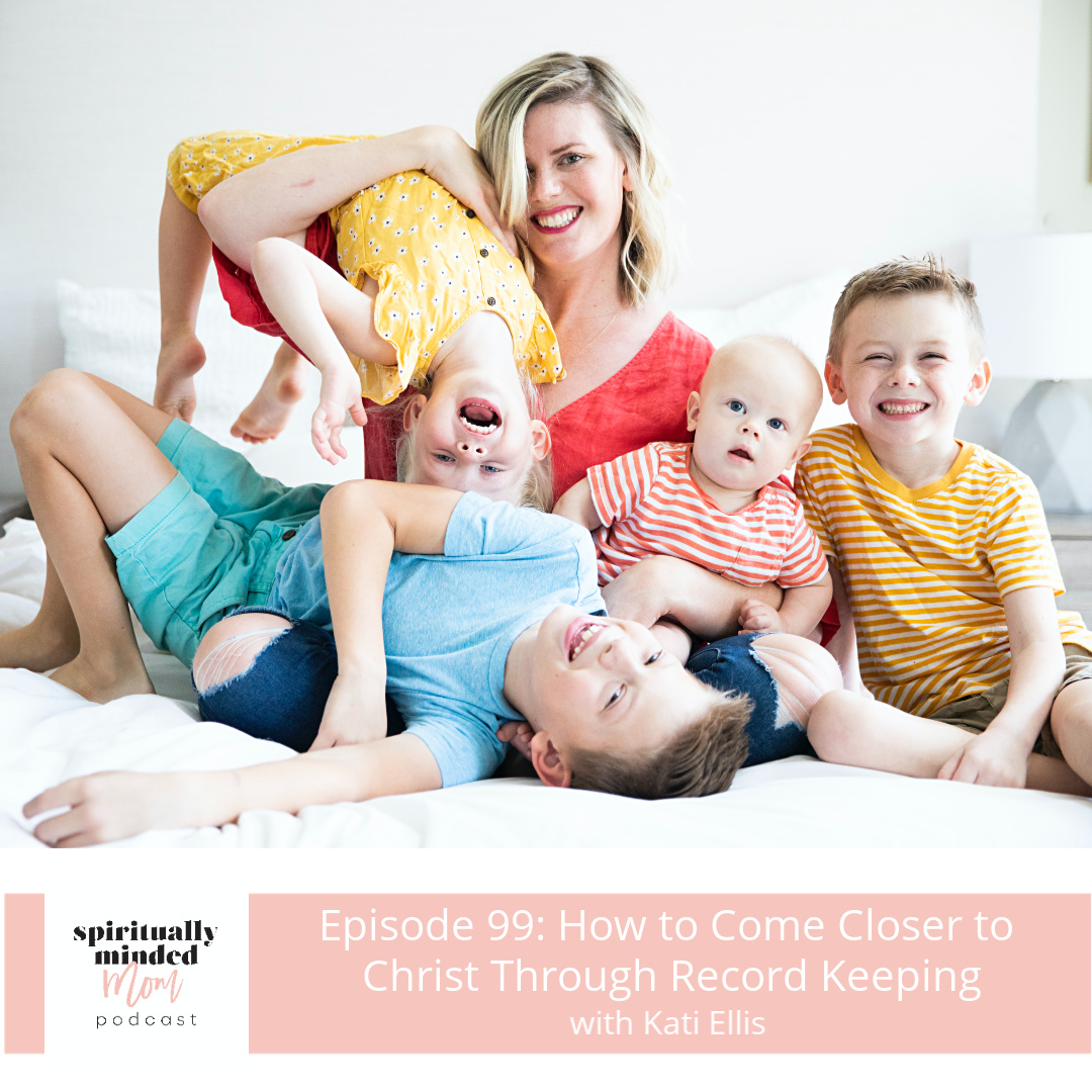 SMM 099: How to Come Closer to Christ Through Record Keeping || Kati Ellis